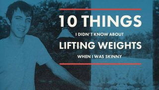 10 Things I Didn't Know About Lifting Weights When I Was Skinny